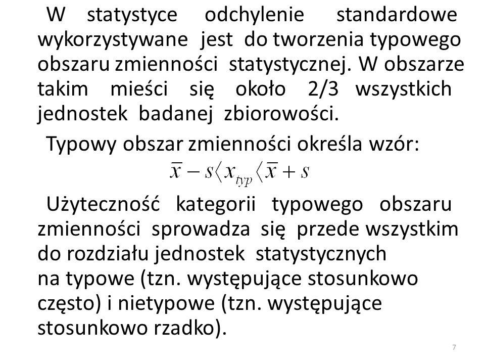 W statystyce odchylenie standardowe wykorzystywane jest do tworzenia typowego obszaru zmienności statystycznej.