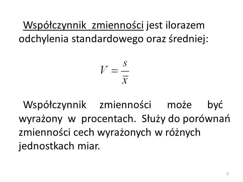 Współczynnik zmienności jest ilorazem odchylenia standardowego oraz średniej: Współczynnik zmienności może być wyrażony w procentach.