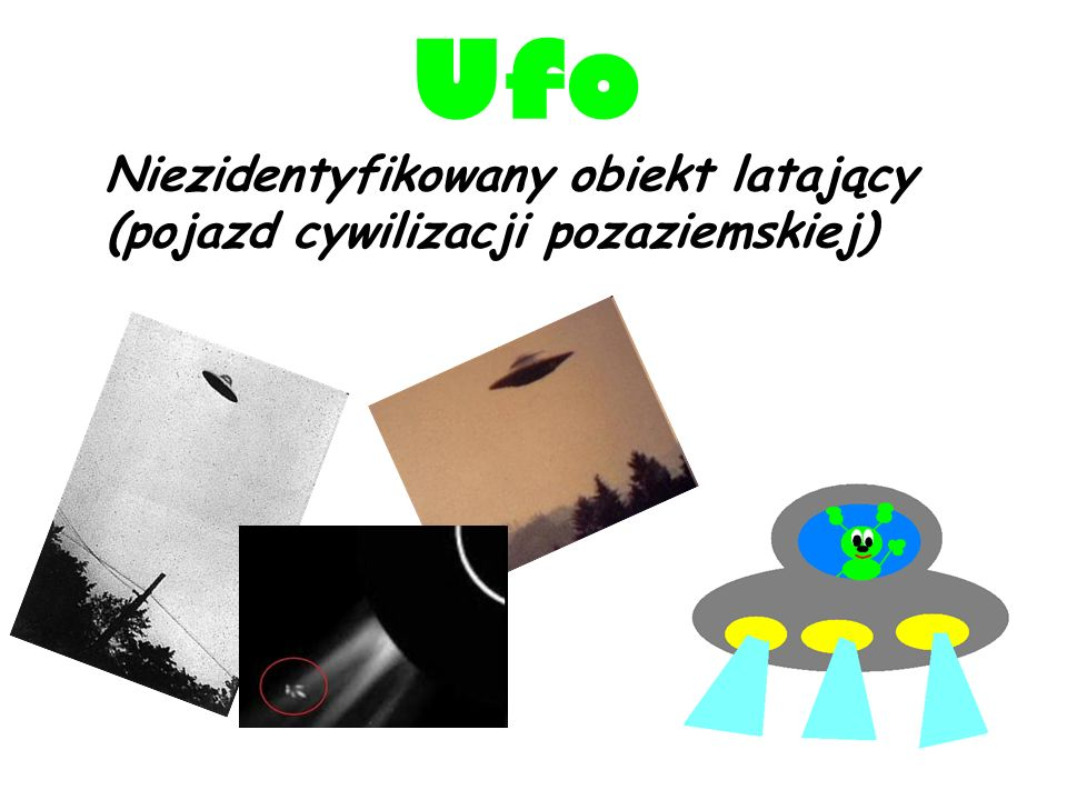 Ufo Niezidentyfikowany obiekt latający (pojazd cywilizacji pozaziemskiej)