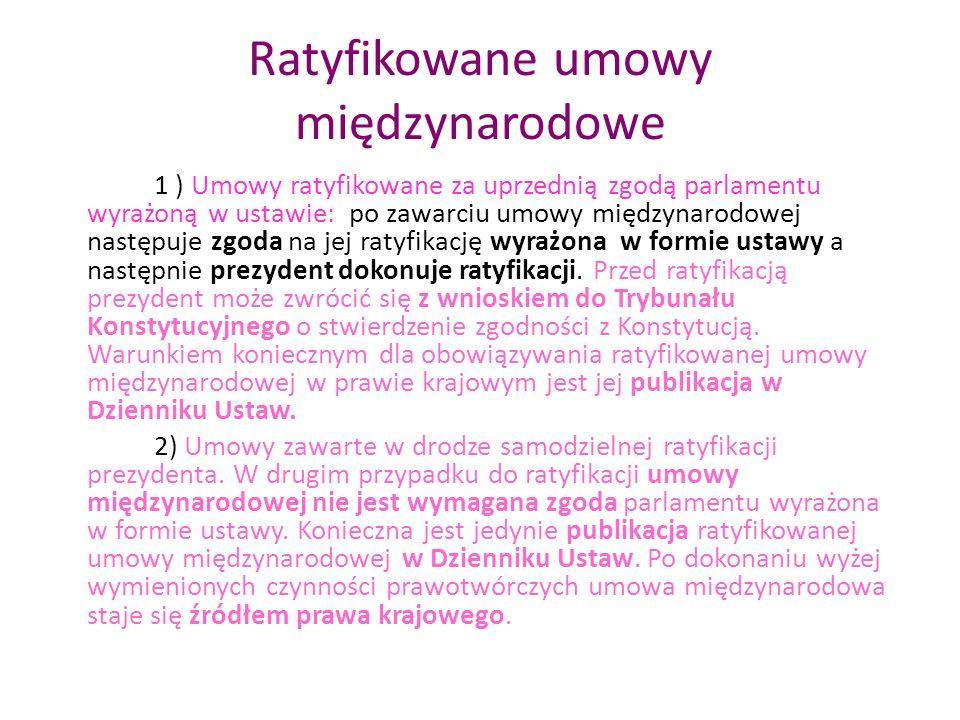 Ratyfikowane umowy międzynarodowe 1 ) Umowy ratyfikowane za uprzednią zgodą parlamentu wyrażoną w ustawie: po zawarciu umowy międzynarodowej następuje