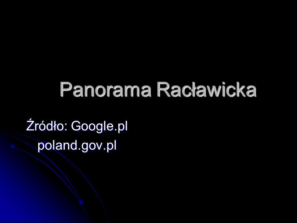 Panorama Racławicka Źródło: Google.pl poland.gov.pl