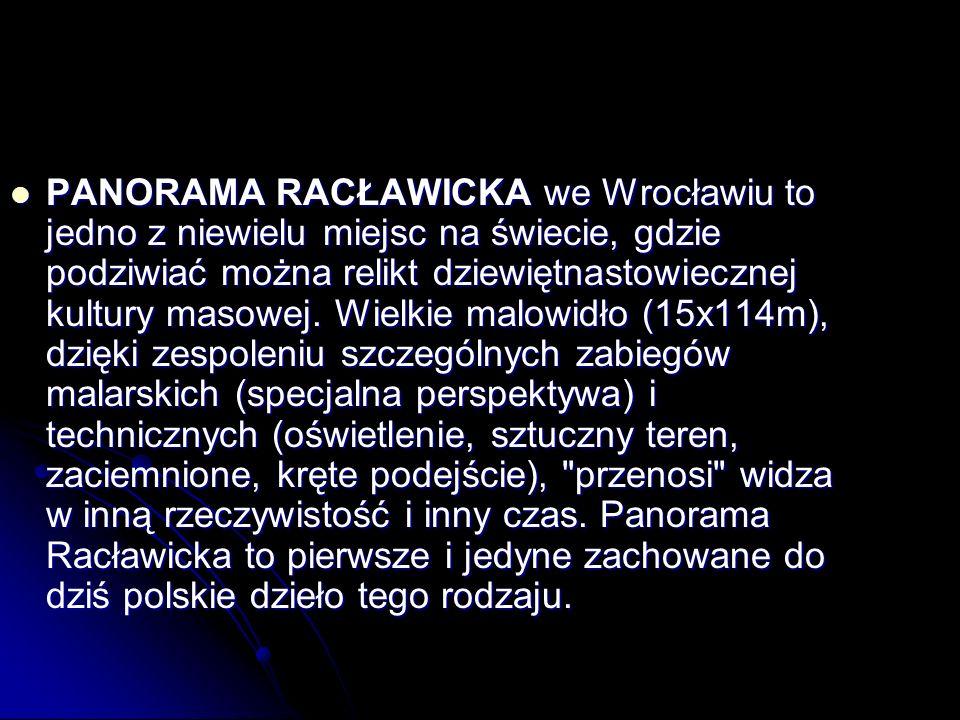 PANORAMA RACŁAWICKA we Wrocławiu to jedno z niewielu miejsc na świecie, gdzie podziwiać można relikt dziewiętnastowiecznej kultury masowej. Wielkie ma