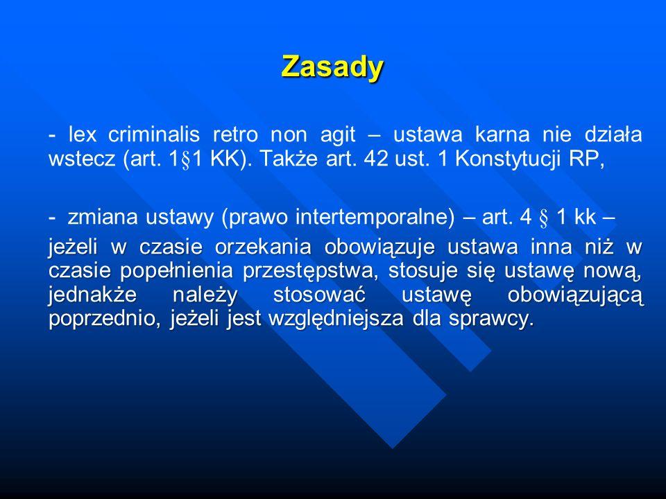Zasady - lex criminalis retro non agit – ustawa karna nie działa wstecz (art. 1§1 KK). Także art. 42 ust. 1 Konstytucji RP, - zmiana ustawy (prawo int