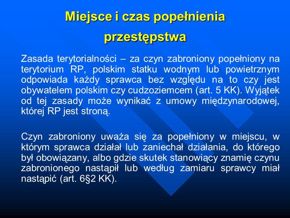 Miejsce i czas popełnienia przestępstwa Zasada terytorialności – za czyn zabroniony popełniony na terytorium RP, polskim statku wodnym lub powietrznym