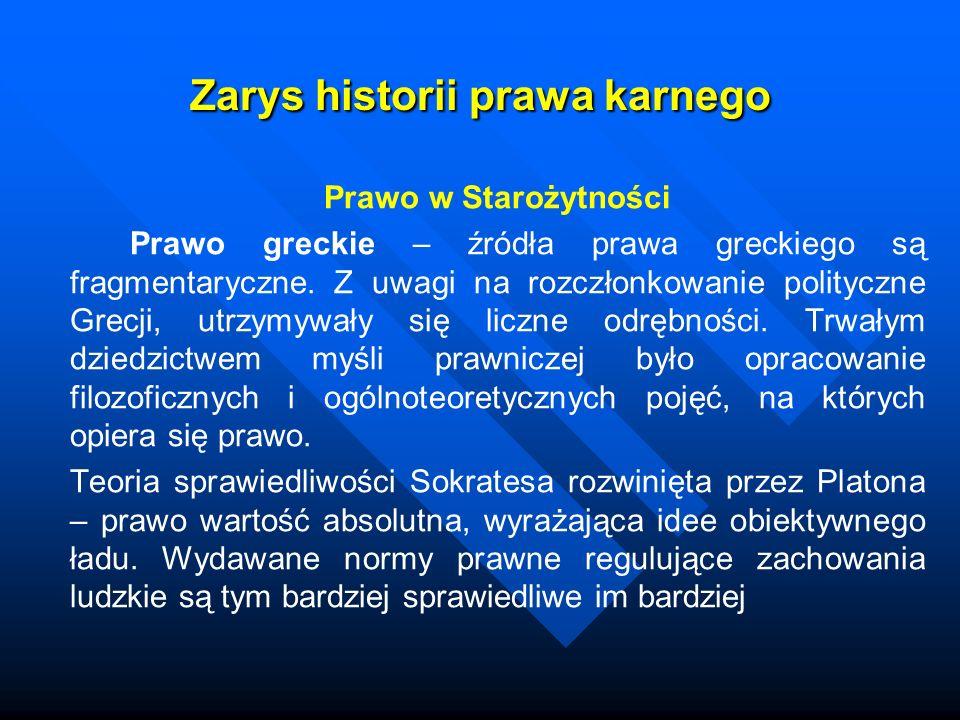 Zarys historii prawa karnego Prawo w Starożytności Prawo greckie – źródła prawa greckiego są fragmentaryczne. Z uwagi na rozczłonkowanie polityczne Gr
