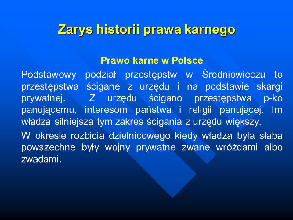 Zarys historii prawa karnego Prawo karne w Polsce Podstawowy podział przestępstw w Średniowieczu to przestępstwa ścigane z urzędu i na podstawie skarg