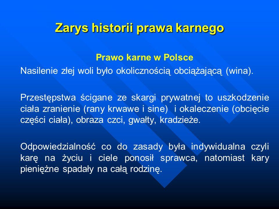 Zarys historii prawa karnego Prawo karne w Polsce Nasilenie złej woli było okolicznością obciążającą (wina). Przestępstwa ścigane ze skargi prywatnej