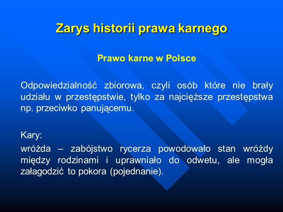 Zarys historii prawa karnego Prawo karne w Polsce Odpowiedzialność zbiorowa, czyli osób które nie brały udziału w przestępstwie, tylko za najcięższe p