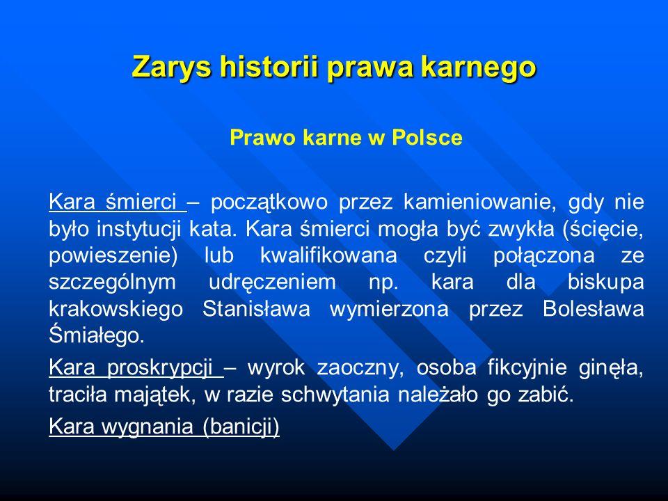Zarys historii prawa karnego Prawo karne w Polsce Kara śmierci – początkowo przez kamieniowanie, gdy nie było instytucji kata. Kara śmierci mogła być