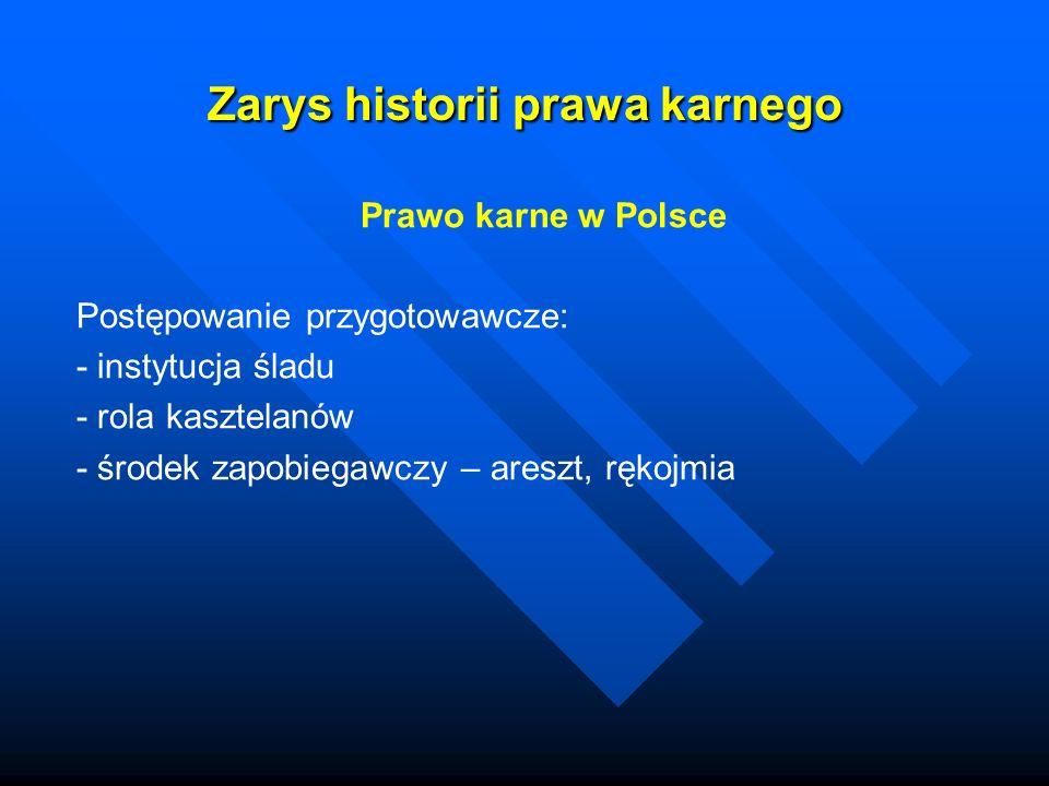 Zarys historii prawa karnego Prawo karne w Polsce Postępowanie przygotowawcze: - instytucja śladu - rola kasztelanów - środek zapobiegawczy – areszt,