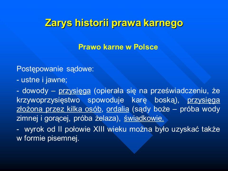 Zarys historii prawa karnego Prawo karne w Polsce Postępowanie sądowe: - ustne i jawne; - dowody – przysięga (opierała się na przeświadczeniu, że krzy