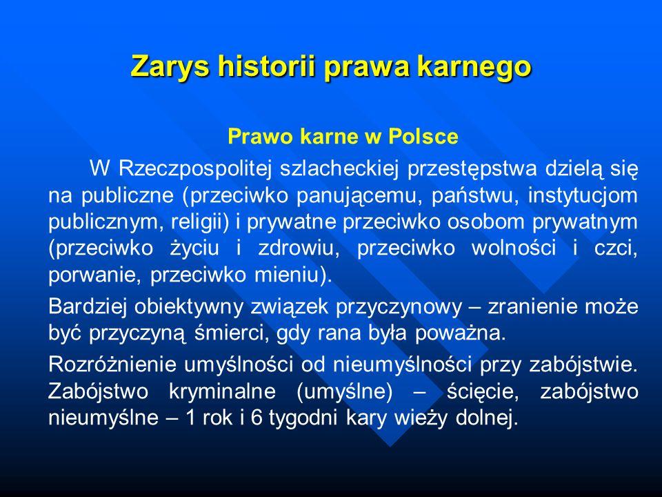Zarys historii prawa karnego Prawo karne w Polsce W Rzeczpospolitej szlacheckiej przestępstwa dzielą się na publiczne (przeciwko panującemu, państwu,
