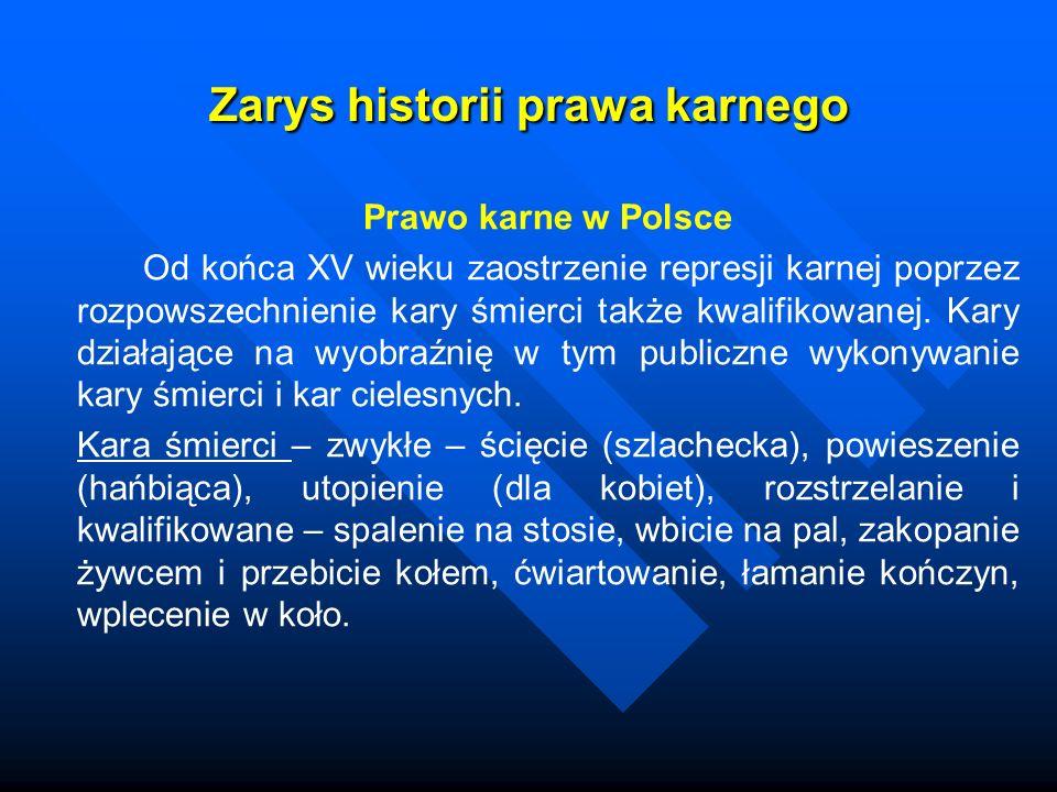 Zarys historii prawa karnego Prawo karne w Polsce Od końca XV wieku zaostrzenie represji karnej poprzez rozpowszechnienie kary śmierci także kwalifiko