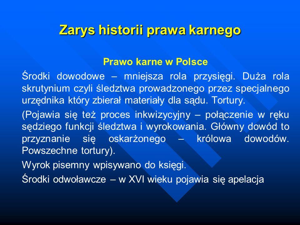 Zarys historii prawa karnego Prawo karne w Polsce Środki dowodowe – mniejsza rola przysięgi. Duża rola skrutynium czyli śledztwa prowadzonego przez sp