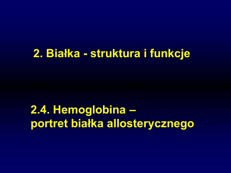 2.4. Hemoglobina – portret białka allosterycznego 2. Białka - struktura i funkcje