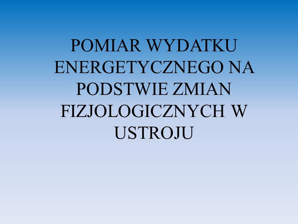 POMIAR WYDATKU ENERGETYCZNEGO NA PODSTWIE ZMIAN FIZJOLOGICZNYCH W USTROJU