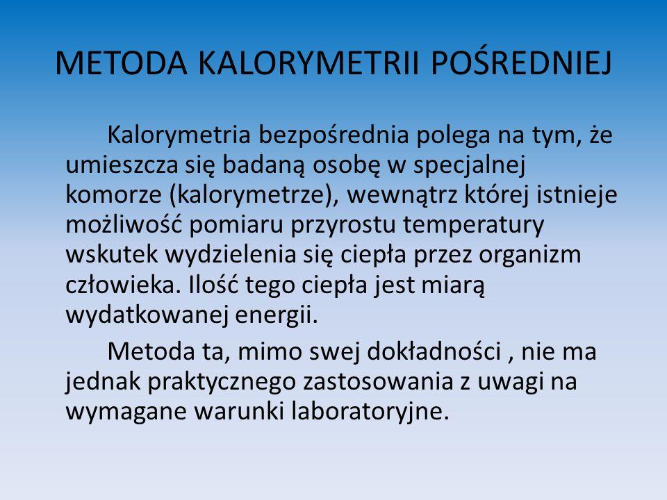 METODA KALORYMETRII POŚREDNIEJ Kalorymetria bezpośrednia polega na tym, że umieszcza się badaną osobę w specjalnej komorze (kalorymetrze), wewnątrz kt