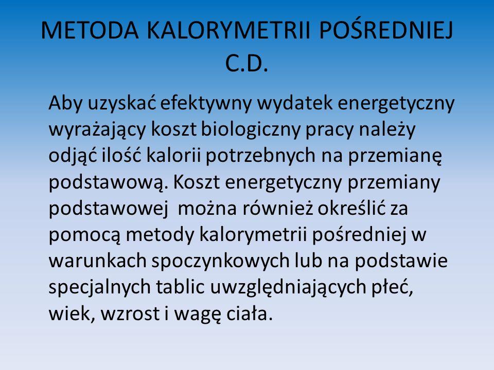 METODA KALORYMETRII POŚREDNIEJ C.D. Aby uzyskać efektywny wydatek energetyczny wyrażający koszt biologiczny pracy należy odjąć ilość kalorii potrzebny