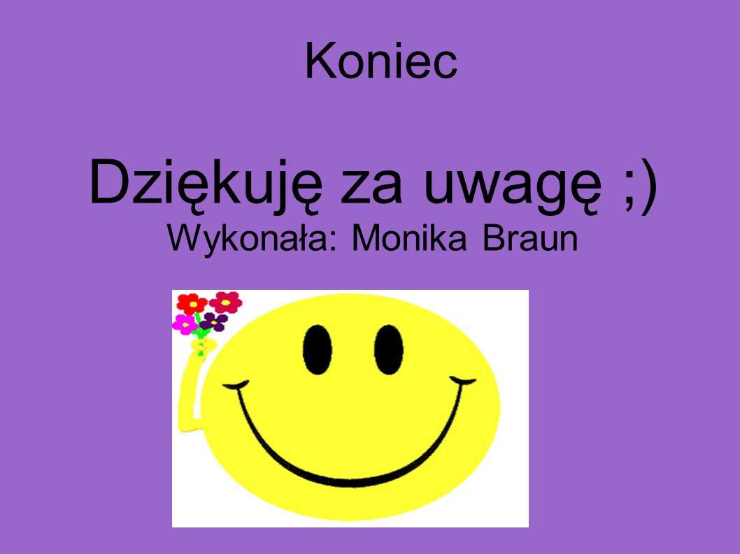 Koniec Dziękuję za uwagę ;) Wykonała: Monika Braun