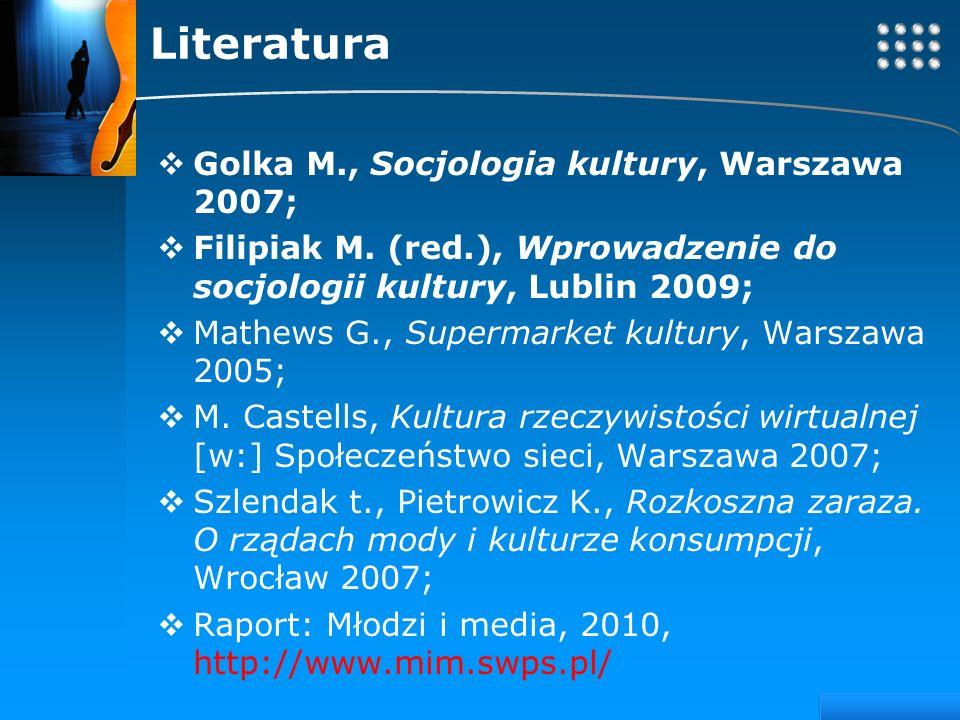 Your site here LOGO Literatura Golka M., Socjologia kultury, Warszawa 2007; Filipiak M. (red.), Wprowadzenie do socjologii kultury, Lublin 2009; Mathe