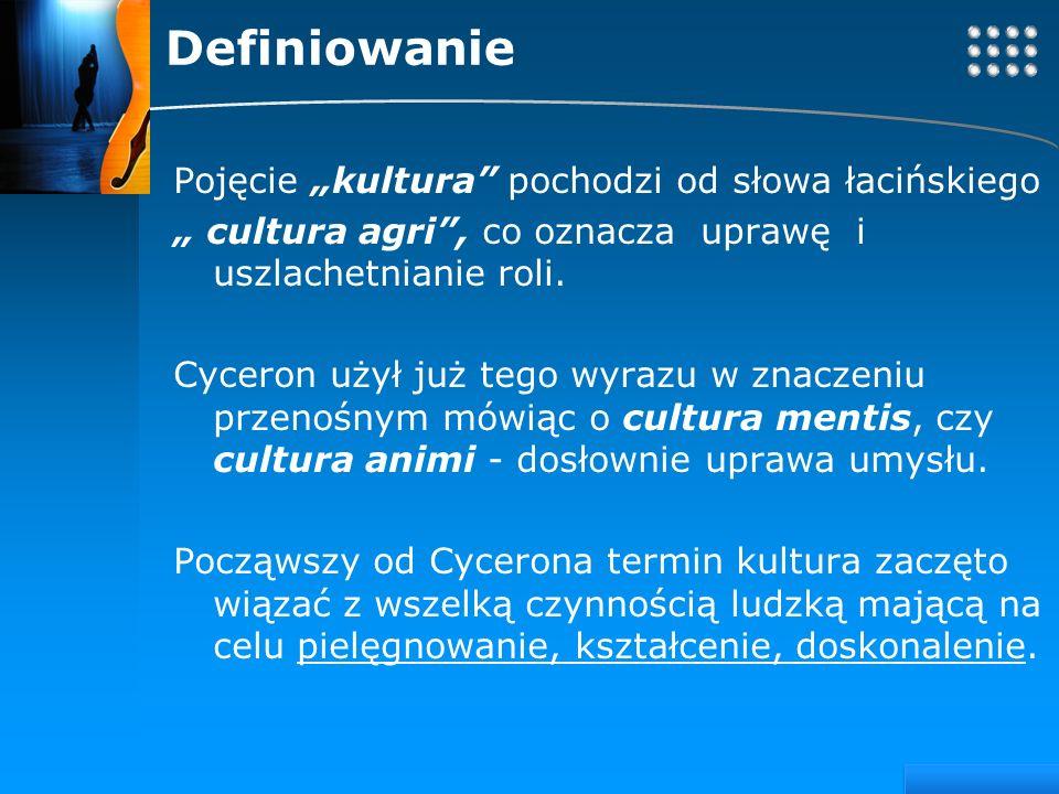 Your site here LOGO Definiowanie Pojęcie kultura pochodzi od słowa łacińskiego cultura agri, co oznacza uprawę i uszlachetnianie roli. Cyceron użył ju