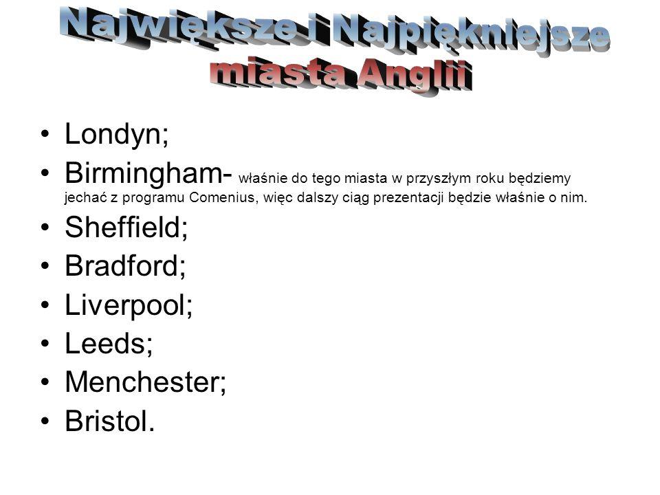 Londyn; Birmingham- właśnie do tego miasta w przyszłym roku będziemy jechać z programu Comenius, więc dalszy ciąg prezentacji będzie właśnie o nim. Sh