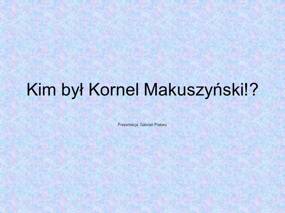 Kim był Kornel Makuszyński!? Prezentacja Gabrieli Piekary