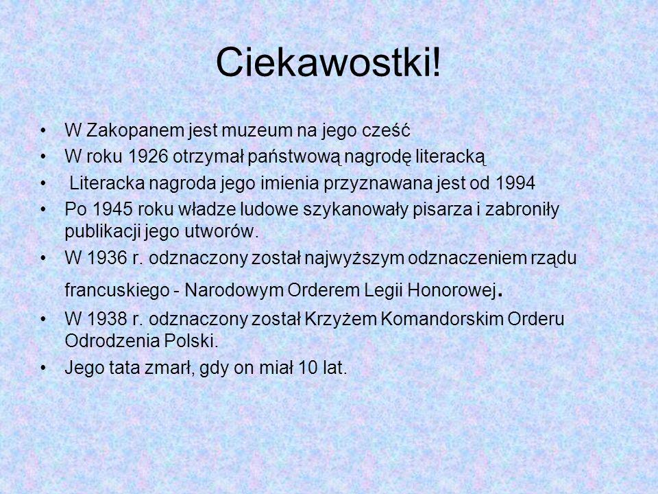 Ciekawostki! W Zakopanem jest muzeum na jego cześć W roku 1926 otrzymał państwową nagrodę literacką Literacka nagroda jego imienia przyznawana jest od