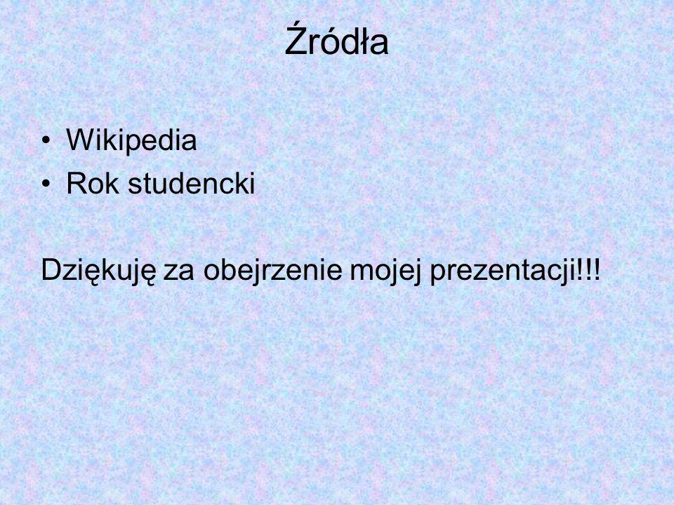 Źródła Wikipedia Rok studencki Dziękuję za obejrzenie mojej prezentacji!!!