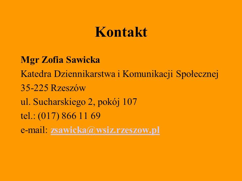 Kontakt Mgr Zofia Sawicka Katedra Dziennikarstwa i Komunikacji Społecznej 35-225 Rzeszów ul. Sucharskiego 2, pokój 107 tel.: (017) 866 11 69 e-mail: z