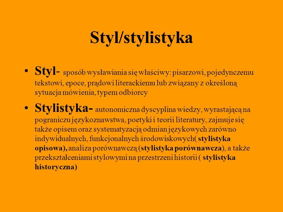 Styl/stylistyka Styl- sposób wysławiania się właściwy: pisarzowi, pojedynczemu tekstowi, epoce, prądowi literackiemu lub związany z określoną sytuacja