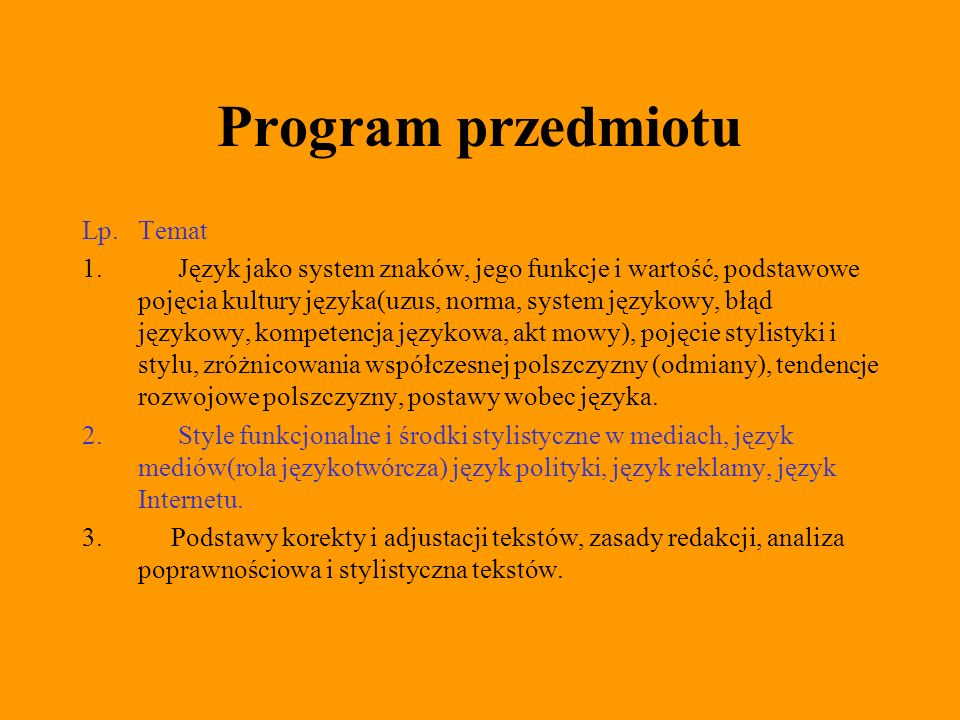 Program przedmiotu Lp.Temat 1.Język jako system znaków, jego funkcje i wartość, podstawowe pojęcia kultury języka(uzus, norma, system językowy, błąd j