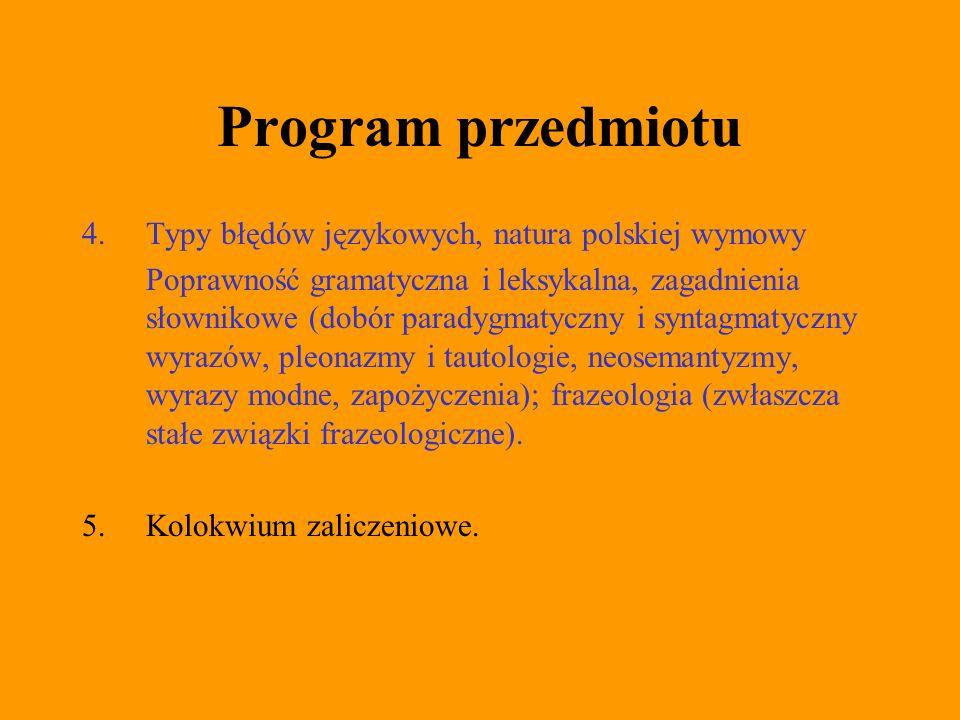 Program przedmiotu 4. Typy błędów językowych, natura polskiej wymowy Poprawność gramatyczna i leksykalna, zagadnienia słownikowe (dobór paradygmatyczn