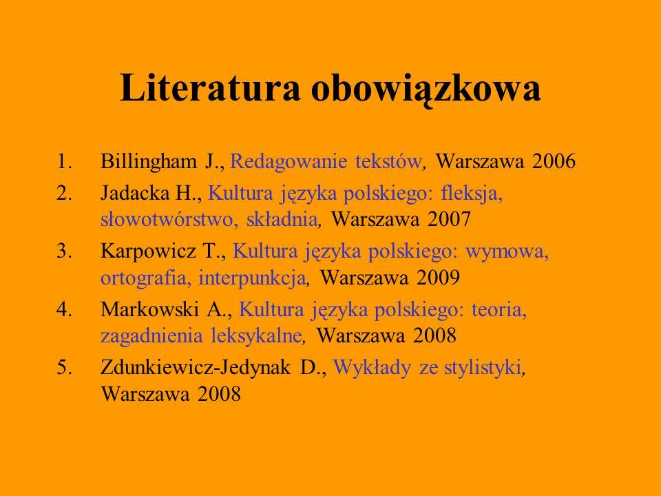 Literatura obowiązkowa 1.Billingham J., Redagowanie tekstów, Warszawa 2006 2.Jadacka H., Kultura języka polskiego: fleksja, słowotwórstwo, składnia, W