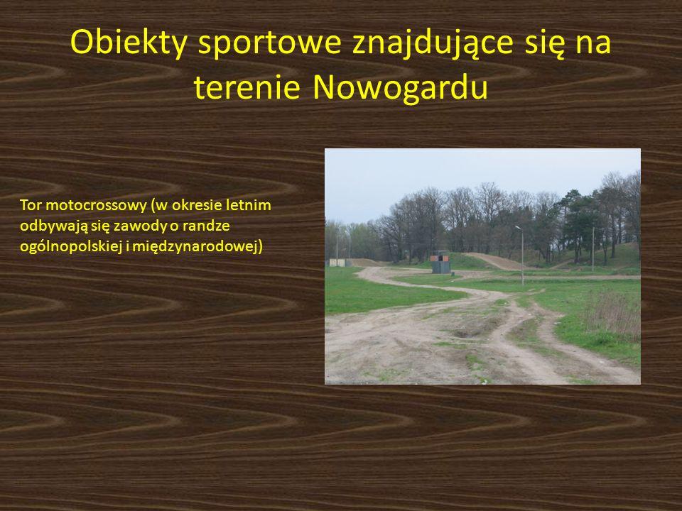 Obiekty sportowe znajdujące się na terenie Nowogardu Tor motocrossowy (w okresie letnim odbywają się zawody o randze ogólnopolskiej i międzynarodowej)