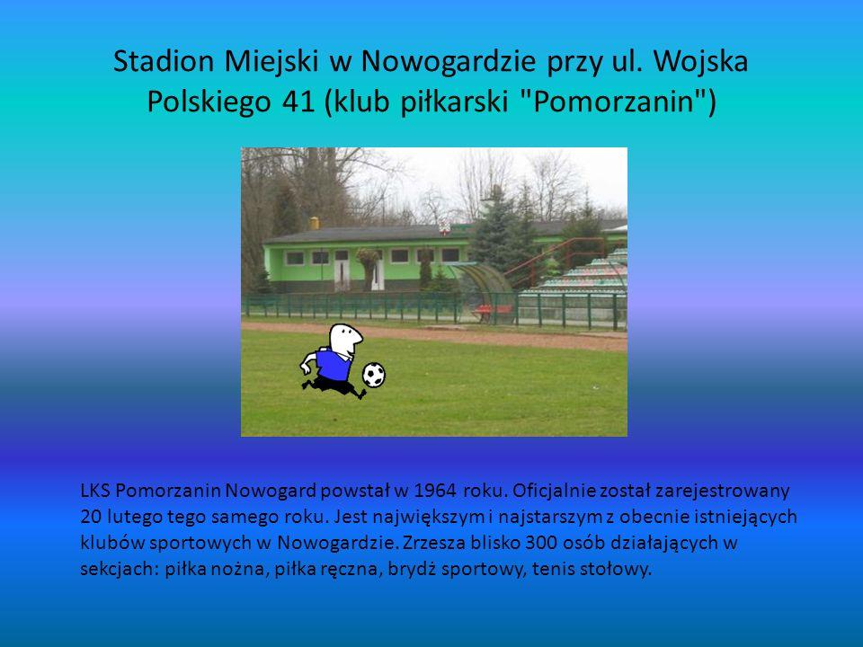 Stadion Miejski w Nowogardzie przy ul. Wojska Polskiego 41 (klub piłkarski