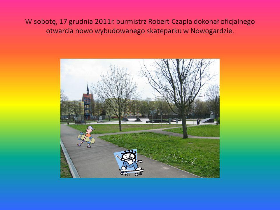 W sobotę, 17 grudnia 2011r. burmistrz Robert Czapla dokonał oficjalnego otwarcia nowo wybudowanego skateparku w Nowogardzie.