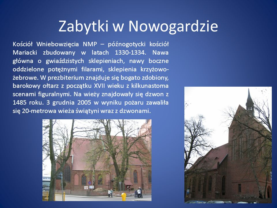 Zabytki w Nowogardzie Kościół Wniebowzięcia NMP – późnogotycki kościół Mariacki zbudowany w latach 1330-1334. Nawa główna o gwiaździstych sklepieniach