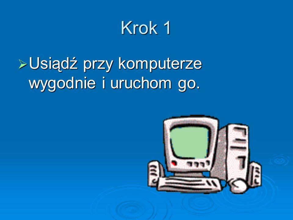 Krok 1 Usiądź przy komputerze wygodnie i uruchom go. Usiądź przy komputerze wygodnie i uruchom go.