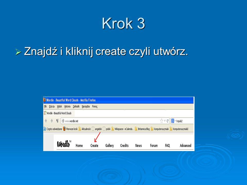 Krok 3 Znajdź i kliknij create czyli utwórz. Znajdź i kliknij create czyli utwórz.