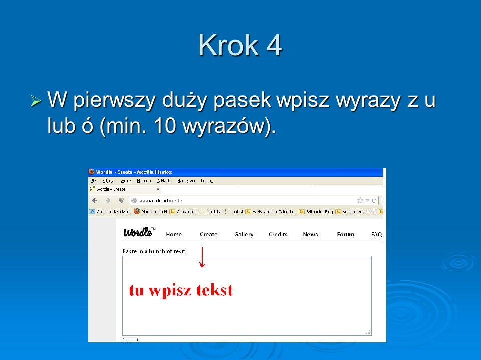 Krok 4 W pierwszy duży pasek wpisz wyrazy z u lub ó (min. 10 wyrazów). W pierwszy duży pasek wpisz wyrazy z u lub ó (min. 10 wyrazów).