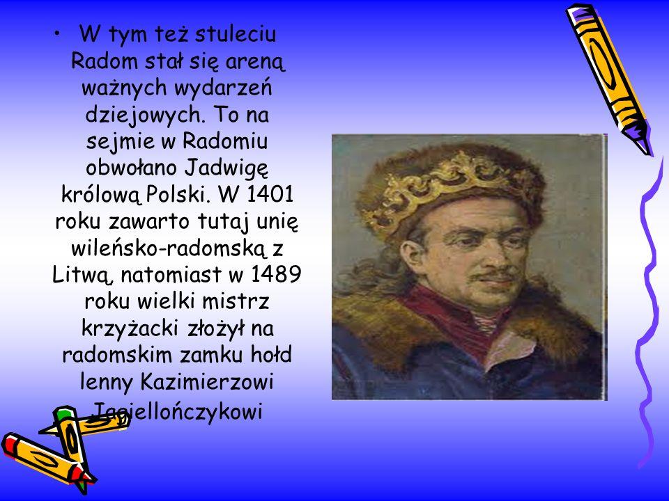 W tym też stuleciu Radom stał się areną ważnych wydarzeń dziejowych. To na sejmie w Radomiu obwołano Jadwigę królową Polski. W 1401 roku zawarto tutaj