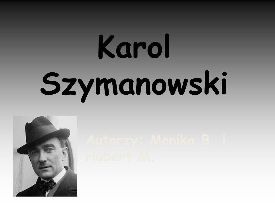Karol Szymanowski Autorzy: Monika B. i Hubert M.