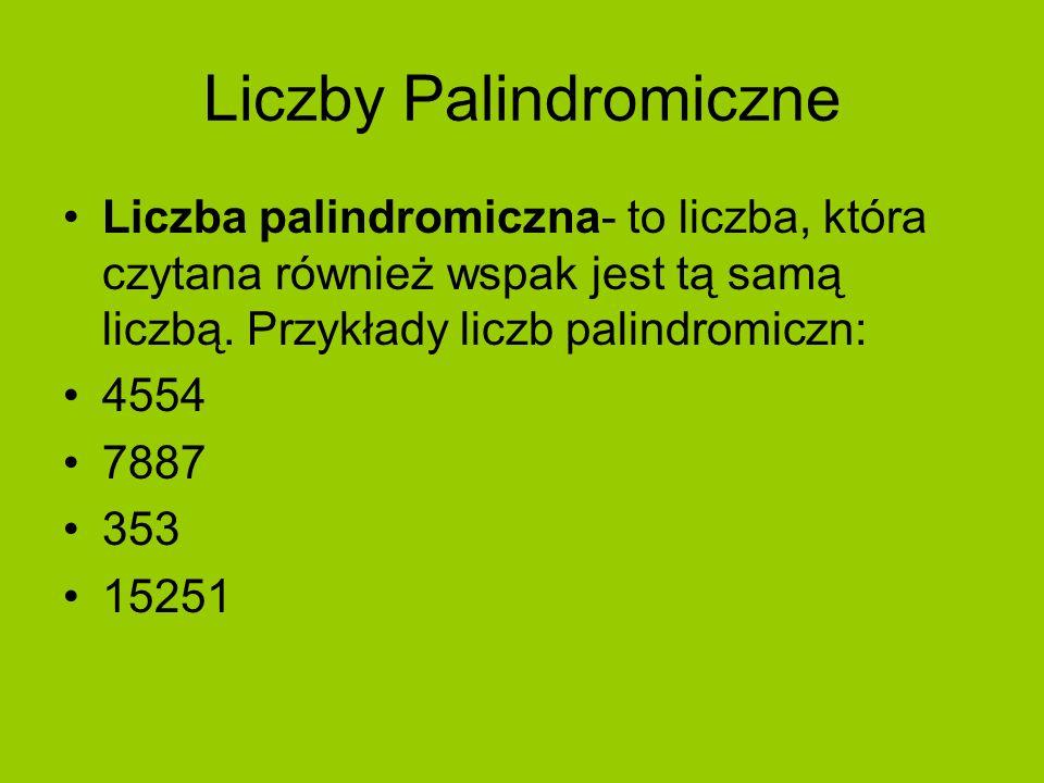Liczby Palindromiczne Liczba palindromiczna- to liczba, która czytana również wspak jest tą samą liczbą. Przykłady liczb palindromiczn: 4554 7887 353