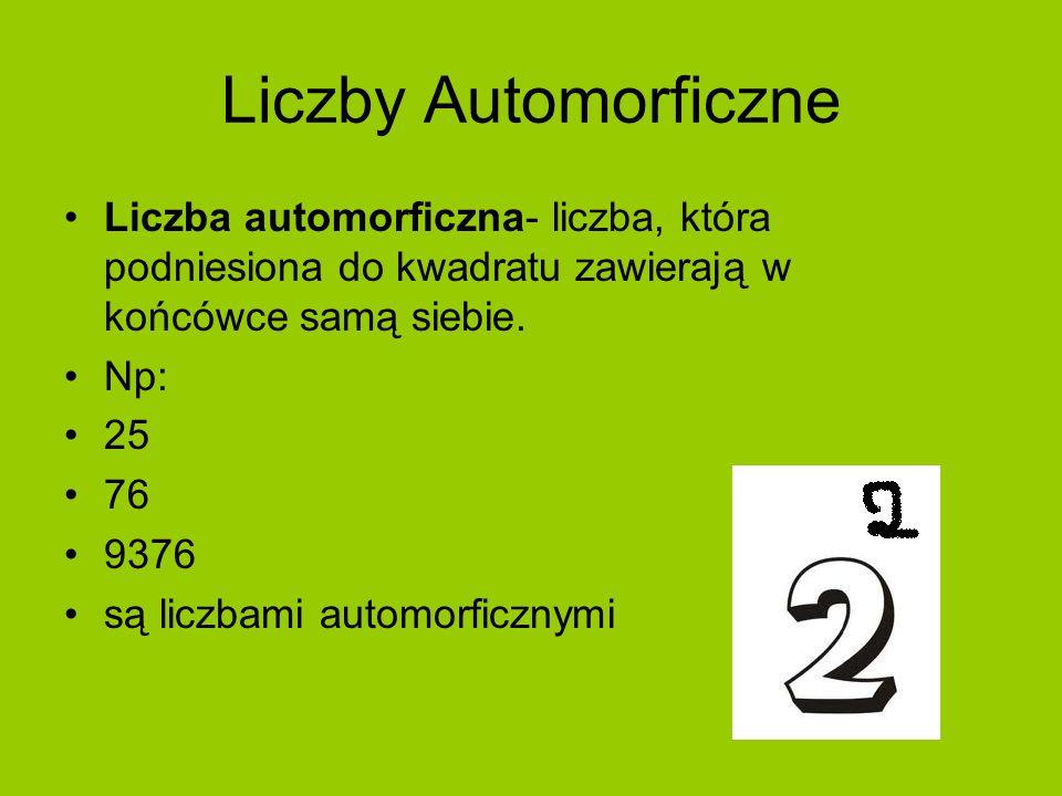 Liczby Automorficzne Liczba automorficzna- liczba, która podniesiona do kwadratu zawierają w końcówce samą siebie. Np: 25 76 9376 są liczbami automorf