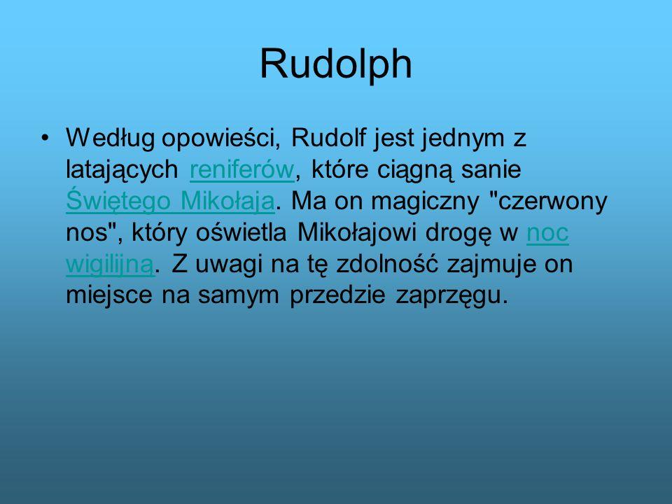 Rudolph Według opowieści, Rudolf jest jednym z latających reniferów, które ciągną sanie Świętego Mikołaja. Ma on magiczny