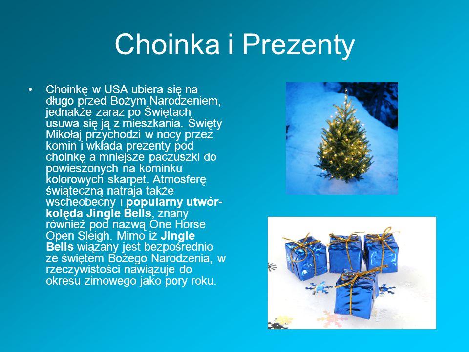 Choinka i Prezenty Choinkę w USA ubiera się na długo przed Bożym Narodzeniem, jednakże zaraz po Świętach usuwa się ją z mieszkania. Święty Mikołaj prz