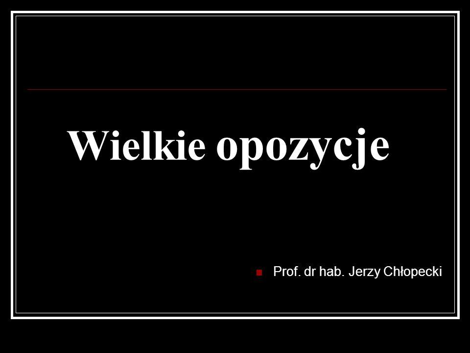 Wielkie opozycje Prof. dr hab. Jerzy Chłopecki