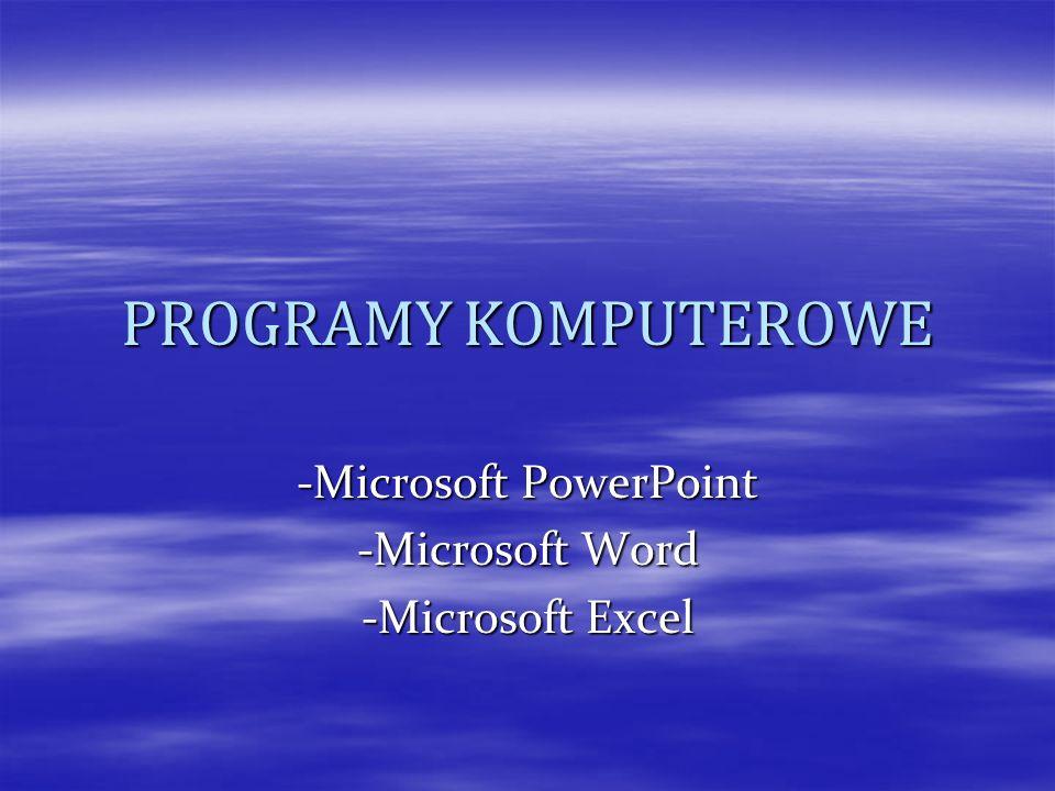 PROGRAMY KOMPUTEROWE -Microsoft PowerPoint -Microsoft Word -Microsoft Excel