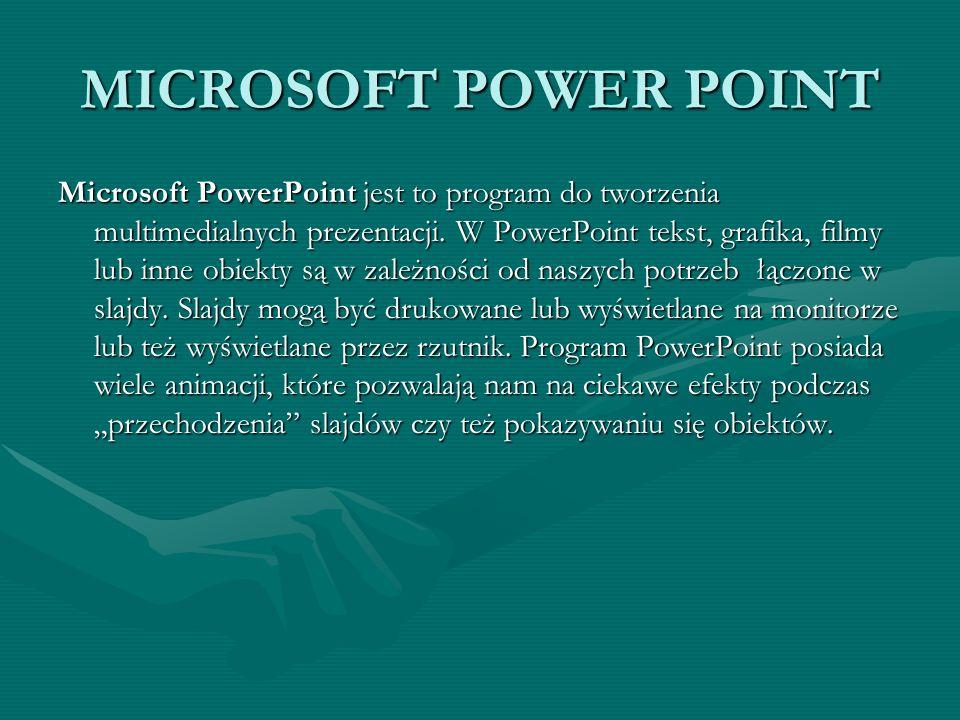 MICROSOFT POWER POINT Microsoft PowerPoint jest to program do tworzenia multimedialnych prezentacji. W PowerPoint tekst, grafika, filmy lub inne obiek